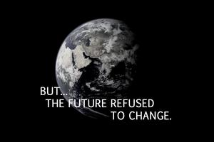 "But... the future refused to change.: ""But... the future refused to change."" In this photo, this poignant quote from Chrono Trigger is superimposed over an image of the Earth to emphasize the dire state we find ourselves in. Art by LegacyChrono."
