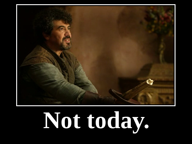 [Image: syrio-firel-not-today.png]